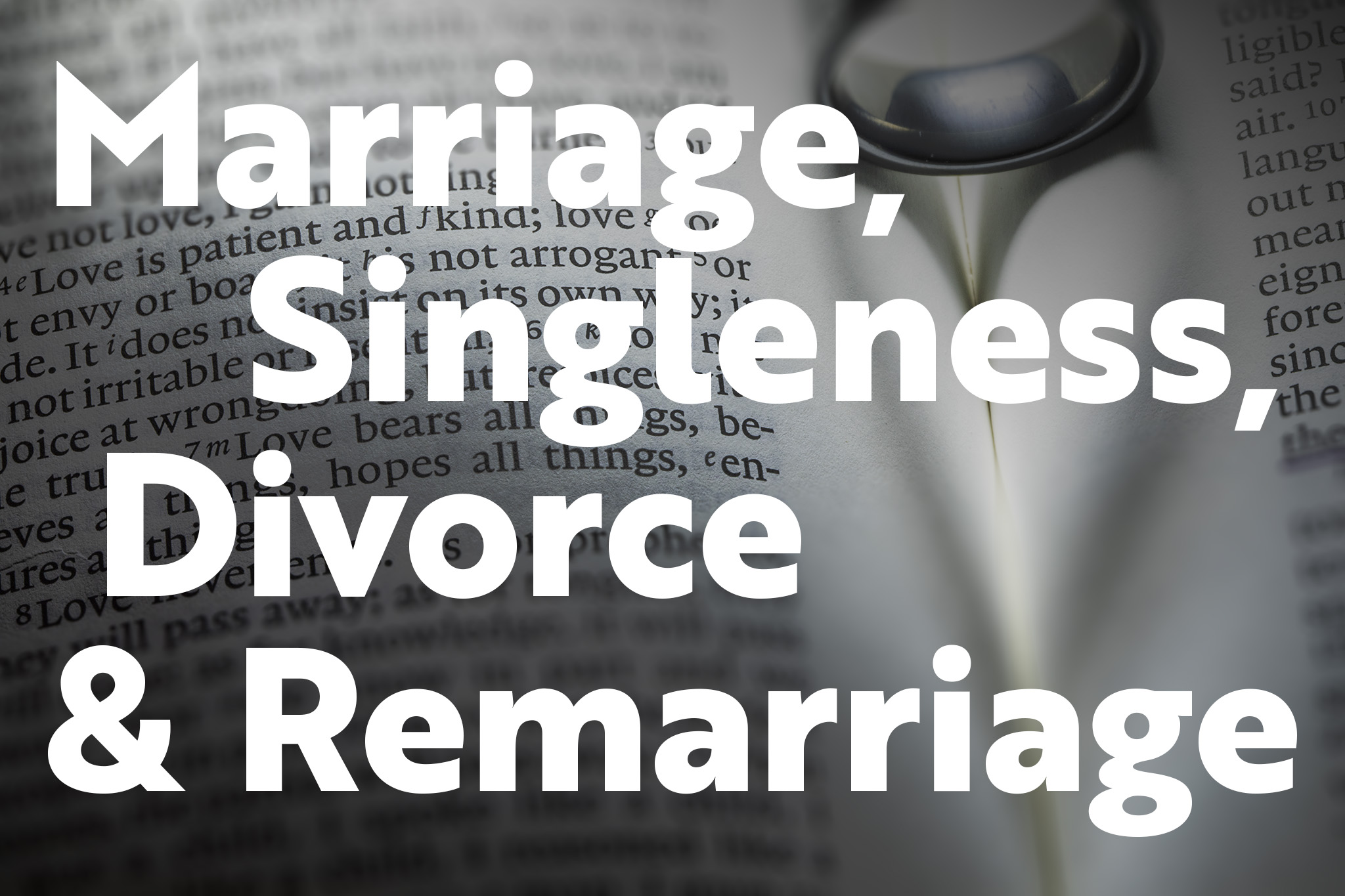 Marriage, Singleness, Divorce and Remarriage, Pt. 6